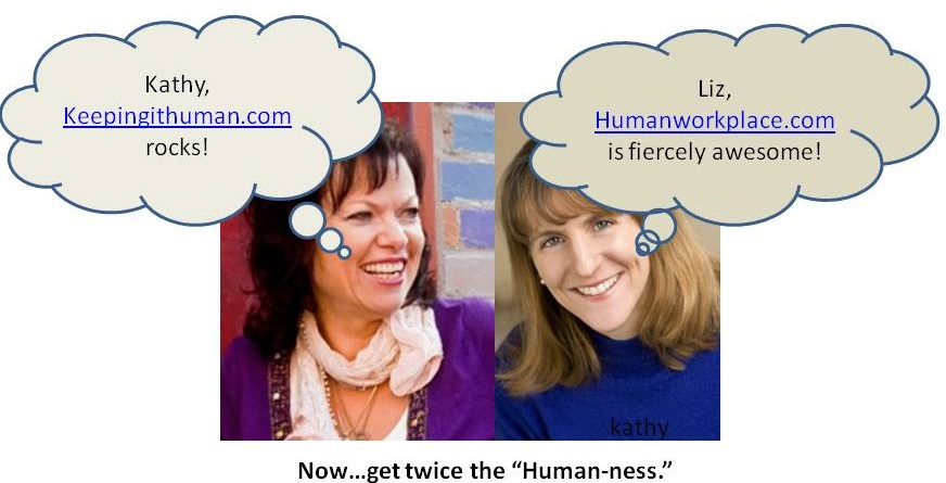 Liz Ryan and Kathy Klotz-Guest create more human-ness than allowed by law.