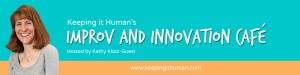 Keeping it Human's Improv and Innovation Cafe': improv and content marketing