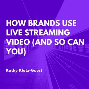 How Brands Use Live Streaming Video