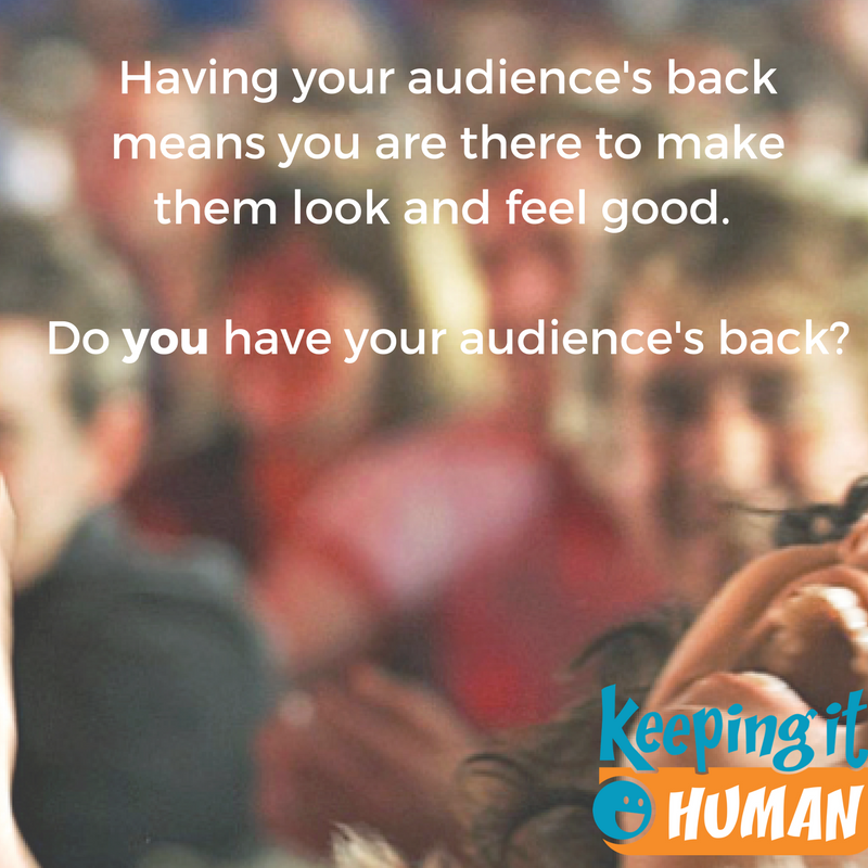 your audience's back