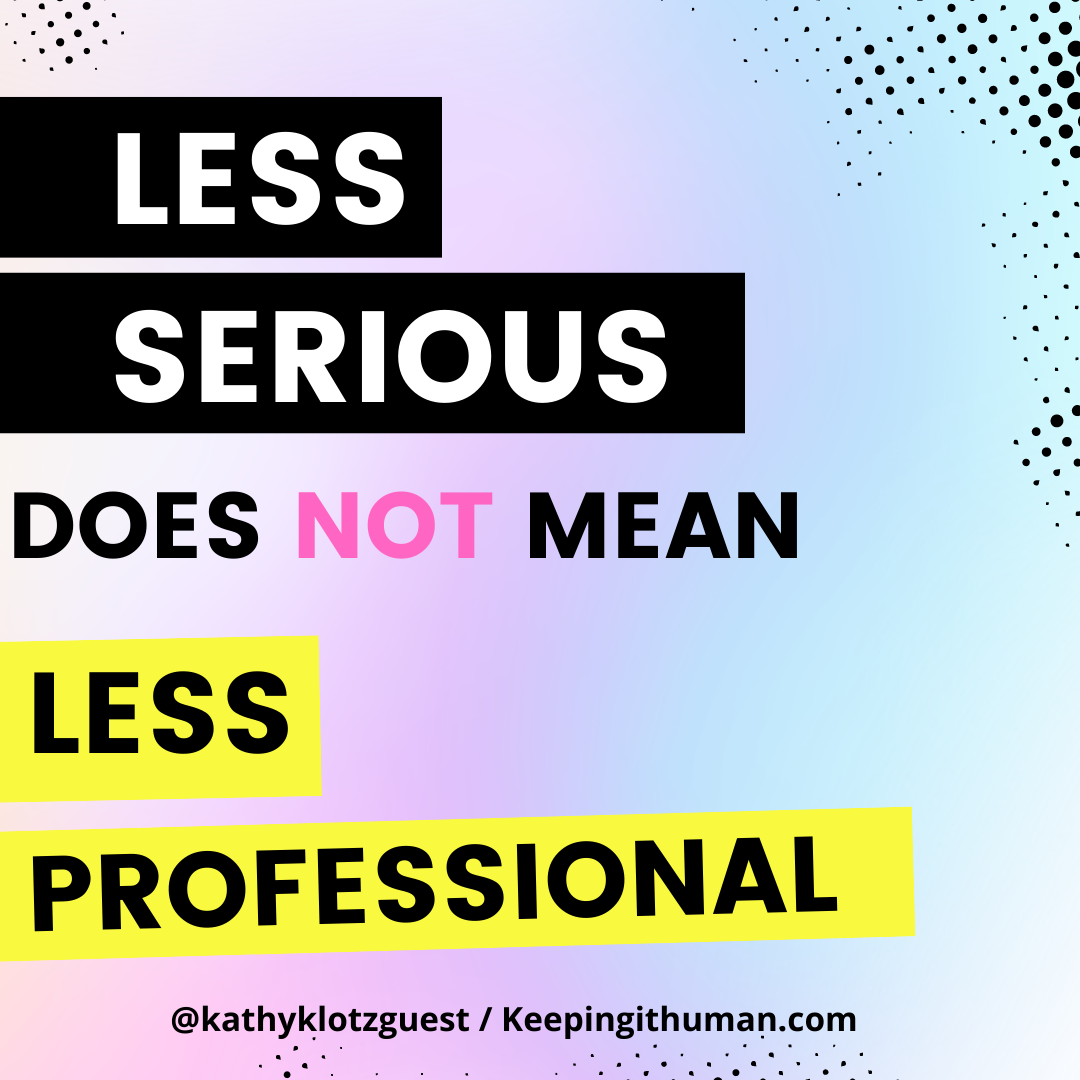 being less serious does not mean less professional