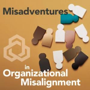 Misadventures in Organizational Alignment